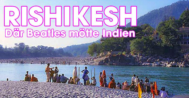 Rishikesh - Yogans huvudstad där Beratles mötte Indien